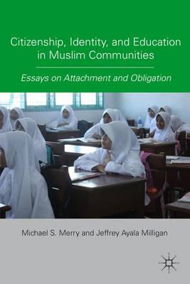 Citizenship, Identity, and Education in Muslim Communities: Essays on Attachment and Obligation (Hardback)