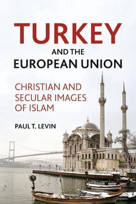 Turkey and the European Union: Christian and Secular Images of Islam (Hardback)