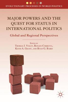 Major Powers and the Quest for Status in International Politics: Global and Regional Perspectives - Evolutionary Processes in World Politics (Hardback)