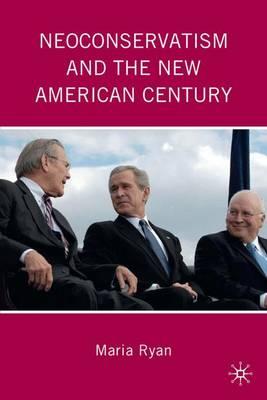Neoconservatism and the New American Century (Hardback)