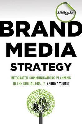 Brand Media Strategy: Integrated Communications Planning in a Digital Era (Hardback)