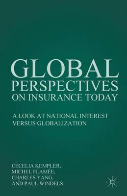 Global Perspectives on Insurance Today: A Look at National Interest versus Globalization (Hardback)
