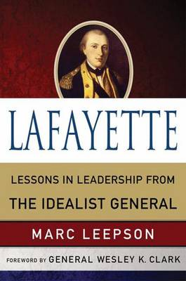Lafayette: Lessons in Leadership from the Idealist General - World Generals Series (Hardback)