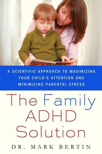 The Family ADHD Solution: A Scientific Approach to Maximizing Your Child's Attention and Minimizing Parental Stress (Paperback)
