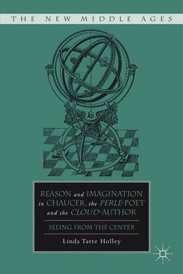 Reason and Imagination in Chaucer, the Perle-Poet, and the Cloud-Author: Seeing from the Center - The New Middle Ages (Hardback)