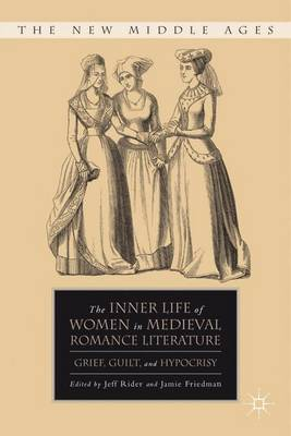 The Inner Life of Women in Medieval Romance Literature: Grief, Guilt, and Hypocrisy - The New Middle Ages (Hardback)