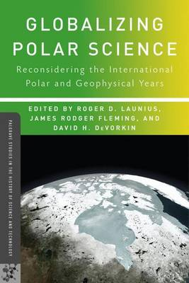 Globalizing Polar Science: Reconsidering the International Polar and Geophysical Years - Palgrave Studies in the History of Science and Technology (Paperback)