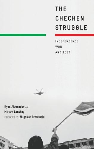 The Chechen Struggle: Independence Won and Lost (Hardback)