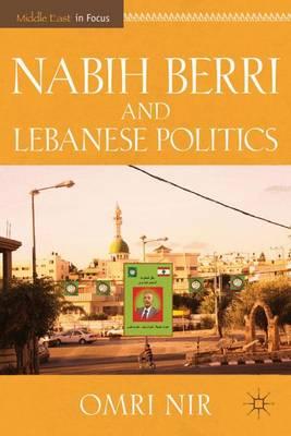 Nabih Berri and Lebanese Politics - Middle East in Focus (Hardback)