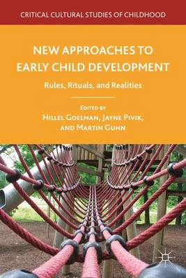 New Approaches to Early Child Development: Rules, Rituals, and Realities - Critical Cultural Studies of Childhood (Hardback)