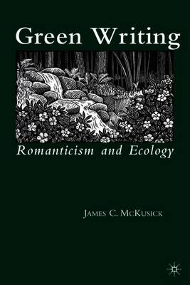 Green Writing: Romanticism and Ecology (Paperback)