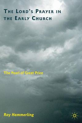 The Lord's Prayer in the Early Church: The Pearl of Great Price (Hardback)