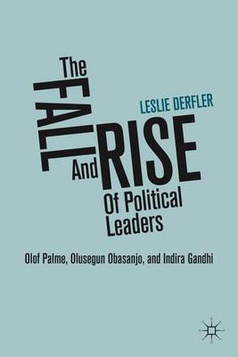 The Fall and Rise of Political Leaders: Olof Palme, Olusegun Obasanjo, and Indira Gandhi (Hardback)
