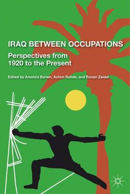 Iraq Between Occupations: Perspectives from 1920 to the Present (Hardback)