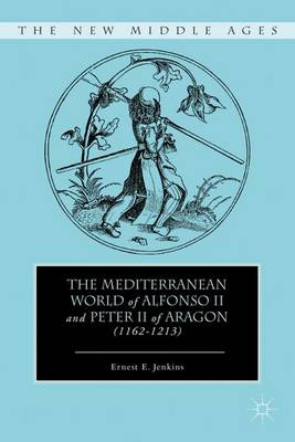 The Mediterranean World of Alfonso II and Peter II of Aragon (1162-1213) - The New Middle Ages (Hardback)