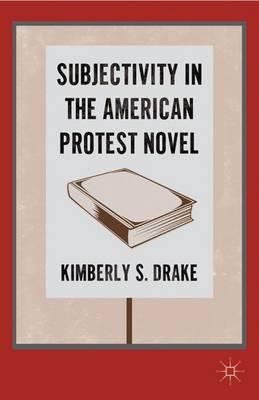 Subjectivity in the American Protest Novel (Hardback)