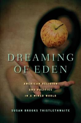 Dreaming of Eden: American Religion and Politics in a Wired World (Hardback)