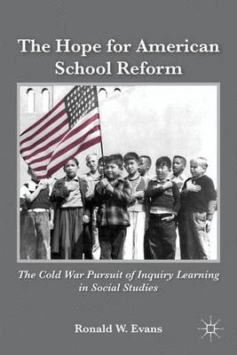 The Hope for American School Reform: The Cold War Pursuit of Inquiry Learning in Social Studies (Hardback)