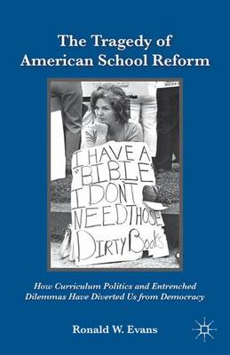 The Tragedy of American School Reform: How Curriculum Politics and Entrenched Dilemmas Have Diverted Us from Democracy (Hardback)