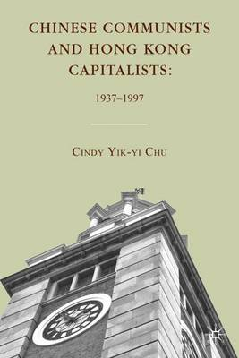 Chinese Communists and Hong Kong Capitalists: 1937-1997 (Hardback)