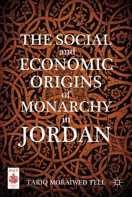 The Social and Economic Origins of Monarchy in Jordan - Middle East Today (Hardback)