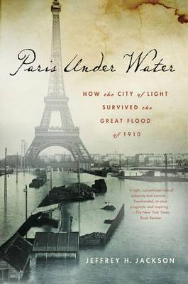 Paris Under Water: How the City of Light Survived the Great Flood of 1910 (Paperback)
