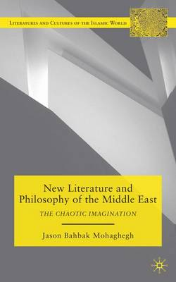 New Literature and Philosophy of the Middle East: The Chaotic Imagination - Literatures and Cultures of the Islamic World (Hardback)