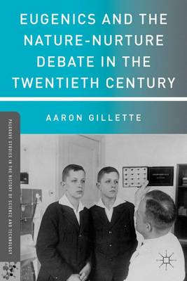 Eugenics and the Nature-Nurture Debate in the Twentieth Century - Palgrave Studies in the History of Science and Technology (Paperback)
