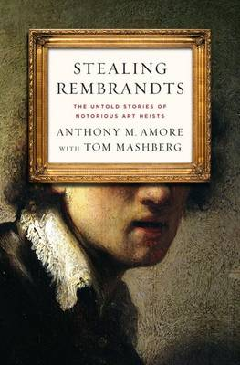 Stealing Rembrandts: The Untold Stories of Notorious Art Heists (Hardback)