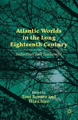 Atlantic Worlds in the Long Eighteenth Century: Seduction and Sentiment (Hardback)