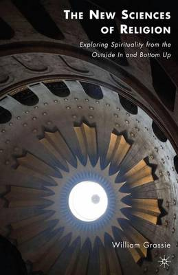 The New Sciences of Religion: Exploring Spirituality from the Outside In and Bottom Up (Paperback)