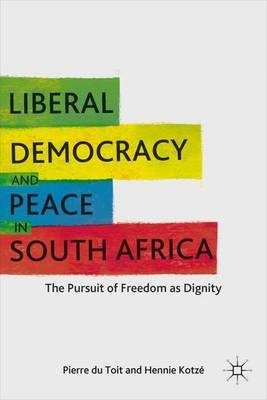 Liberal Democracy and Peace in South Africa: The Pursuit of Freedom as Dignity (Hardback)