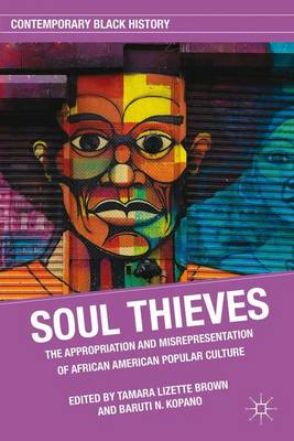 Soul Thieves: The Appropriation and Misrepresentation of African American Popular Culture - Contemporary Black History (Hardback)