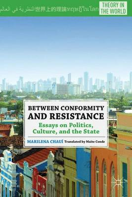 Between Conformity and Resistance: Essays on Politics, Culture, and the State - Theory in the World (Hardback)