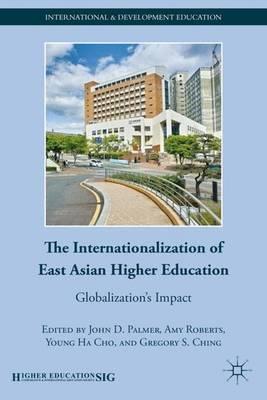 The Internationalization of East Asian Higher Education: Globalization's Impact - International and Development Education (Hardback)