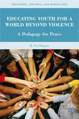 Educating Youth for a World Beyond Violence: A Pedagogy for Peace - Education, Politics and Public Life (Hardback)