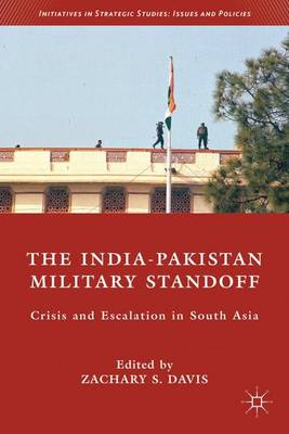 The India-Pakistan Military Standoff: Crisis and Escalation in South Asia - Initiatives in Strategic Studies: Issues and Policies (Hardback)