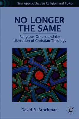 No Longer the Same: Religious Others and the Liberation of Christian Theology - New Approaches to Religion and Power (Paperback)