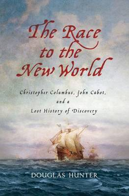 The Race to the New World: Christopher Columbus, John Cabot, and a Lost History of Discovery (Hardback)