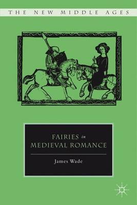 Fairies in Medieval Romance - The New Middle Ages (Hardback)
