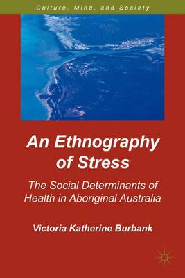 An Ethnography of Stress: The Social Determinants of Health in Aboriginal Australia - Culture, Mind, and Society (Hardback)