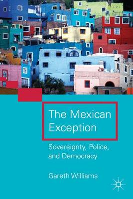 The Mexican Exception: Sovereignty, Police, and Democracy (Hardback)