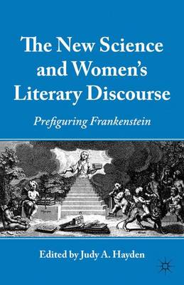 The New Science and Women's Literary Discourse: Prefiguring Frankenstein (Hardback)