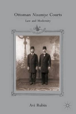 Ottoman Nizamiye Courts: Law and Modernity (Hardback)