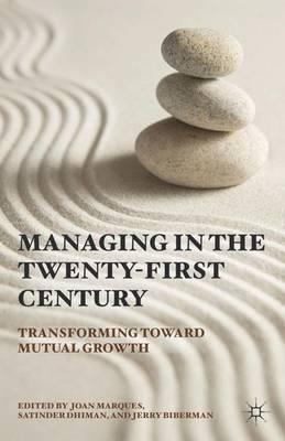 Managing in the Twenty-first Century: Transforming Toward Mutual Growth (Hardback)