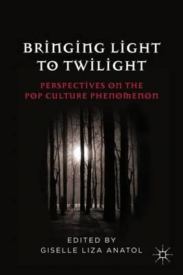 Bringing Light to Twilight: Perspectives on a Pop Culture Phenomenon (Hardback)