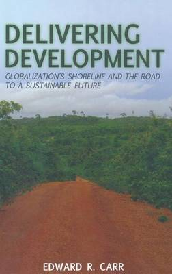 Delivering Development: Globalization's Shoreline and the Road to a Sustainable Future (Hardback)