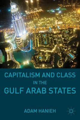 Capitalism and Class in the Gulf Arab States (Hardback)