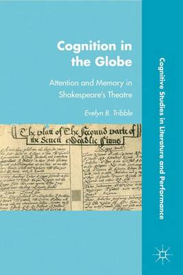 Cognition in the Globe: Attention and Memory in Shakespeare's Theatre - Cognitive Studies in Literature and Performance (Hardback)