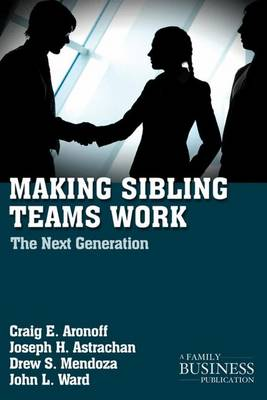 Making Sibling Teams Work: The Next Generation - A Family Business Publication (Paperback)